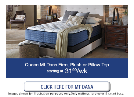 Queen Mt Dana Firm, plush, or pillow top starting at $31.99 a week